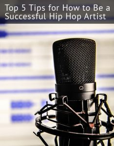 Top 5 Tips for How to Be a Successful Hip Hop Artist